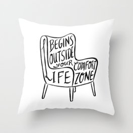 Life begins outside your comfort zone Throw Pillow