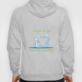 geek Gift: I Did Not Hit You I High Fived Your Face Hoody