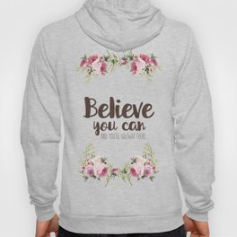 Believe you can and you're halfway there Inspirational Quote Hoody