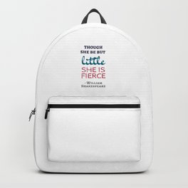 Though She Be But Little She Is Fierce - Shakespeare Quote Backpack