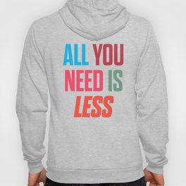 All you need is less, positive thinking, inspirational quote, life mantra, happiness Hoody