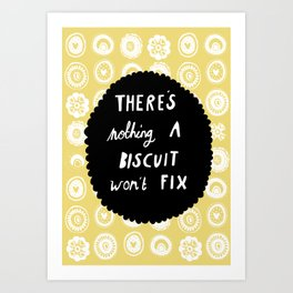 There's nothing a biscuit won't fix  Art Print