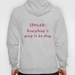 Spoiler: Everthing is going to be okay Hoody