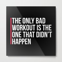 The Only Bad Workout Gym Quote Metal Print