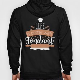 Life with Fondant for Bakers and Kitchen Artists print Hoody