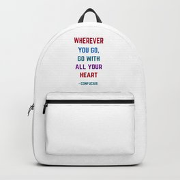 WHEREVER YOU GO - GO WITH ALL YOUR HEART - Confucius Inspiration Quote Backpack