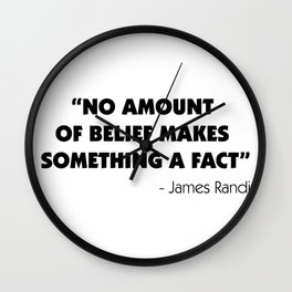 No Amount of Belief Makes Something a Fact - James Randi Wall Clock