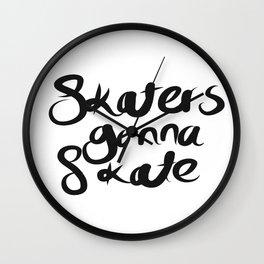 Skaters Gonna Skate Wall Clock