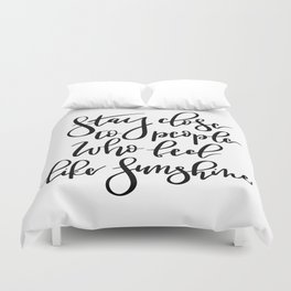 Stay close to people who feel like sunshine black lettering Duvet Cover