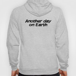 Another day on Earth Hoody