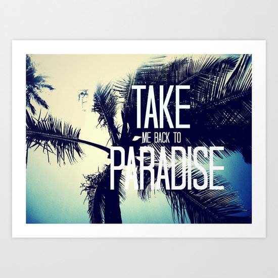 TAKE ME BACK TO PARADISE  Art Print