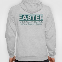Easter The Only Time It's Okay To Put Hoody