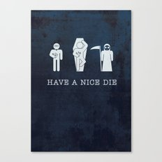 HAVE A NICE DIE - Black Humor | Funny | Vector | Goth | Black and White | Nerd | Vintage Canvas Print