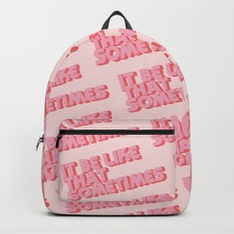 """It be like that sometimes"" Pink Backpack"