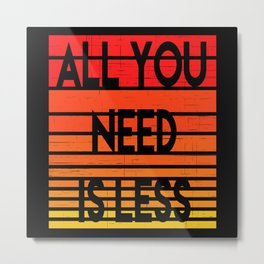 All You Need is Less Metal Print