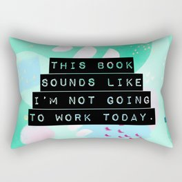 This book sounds like I'm not going to work today. Rectangular Pillow
