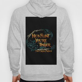 He's flint, you're tinder. The Cruel Prince Hoody