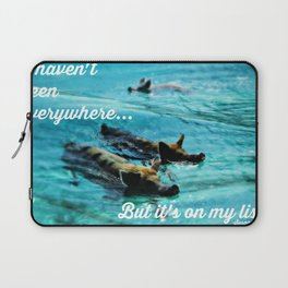I Haven't Been Everywhere, But It's On My List...[Inspirational Travel Quotes] Laptop Sleeve