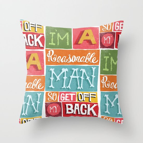 I'M A REASONABLE MAN... Throw Pillow