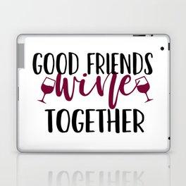 Good Friends Wine Together Laptop & iPad Skin