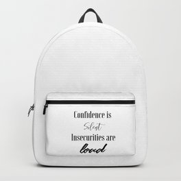Confidence is Silent Insecurities are Loud Backpack