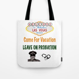 Las Vegas - Come For Vacation, Leave On Probation Tote Bag
