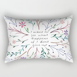 I want to see what happens if I don't give up Rectangular Pillow