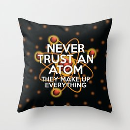 NEVER TRUST AN ATOM Funny Cool Science Quote Throw Pillow