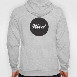 Nice nice nice Hoody