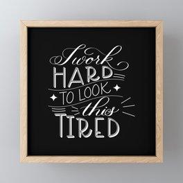 I Work Hard to Look this Tired (Dark) Framed Mini Art Print