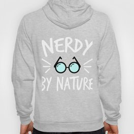 """ Nerdy By Nature"" tee design for your nerdy friends and family! Makes a nice gift this holiday Hoody"