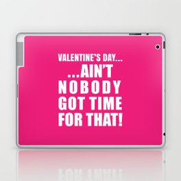 VALENTINE'S DAY AIN'T NOBODY GOT TIME FOR THAT (Pink) Laptop & iPad Skin