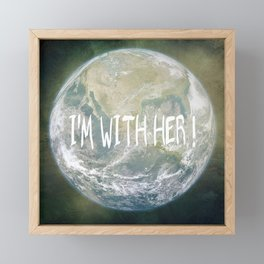 Earth Day - I'm with her! Framed Mini Art Print