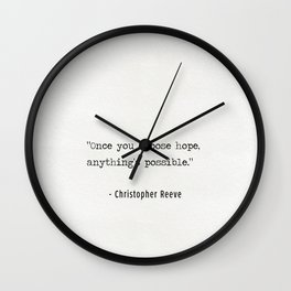 """Once you choose hope, anything's possible."" Christopher Reeve Wall Clock"