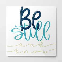 Be still and know - Psalm 46:10 Metal Print