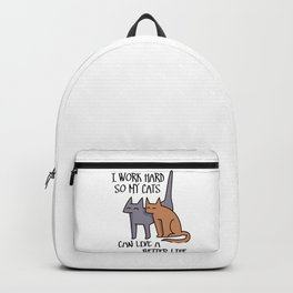 I work hard so my cats can live a better life Backpack