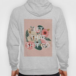 LET THAT SHIT GO - Sweary Floral (peach) Hoody