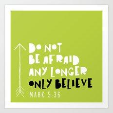 Only Believe - Mark 5:36 Art Print