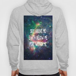 Sky Above Me Earth Below Me Fire Within Me Hoody