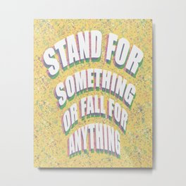 Stand For Something Metal Print