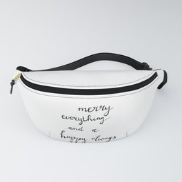 Merry everything and a happy always Fanny Pack