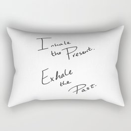 Inhale the Present. Exhale the Past. Rectangular Pillow