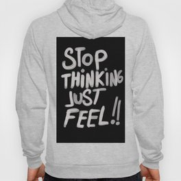 Stop Thinking Just Feel Hoody