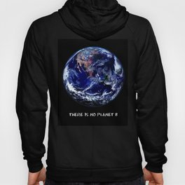 Earth Day 2018  - There Is No Planet B Hoody