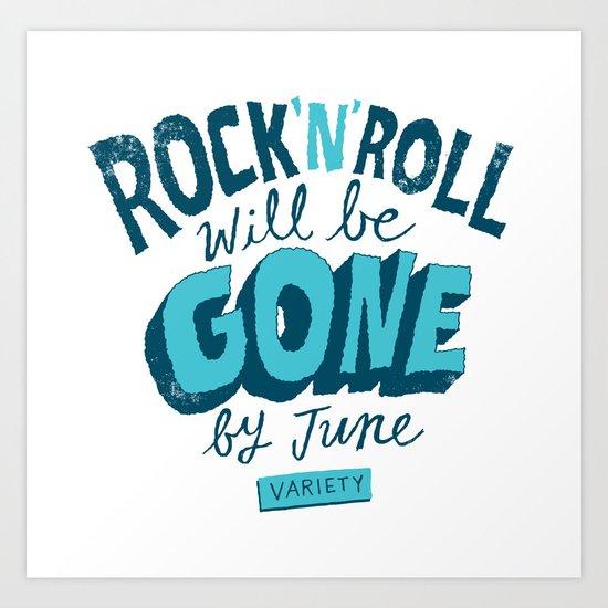 Rock 'N' Roll will be Gone Art Print