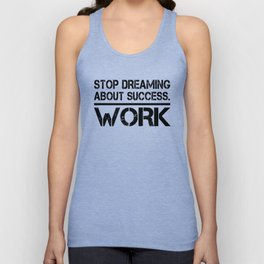 Stop Dreaming About Success - Work Hustle Motivation Fitness Workout Bodybuilding Unisex Tank Top