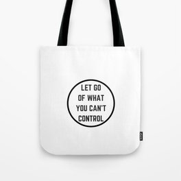 Let go of what you cannot control Tote Bag
