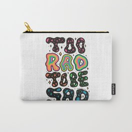 Too Rad To Be Sad Carry-All Pouch