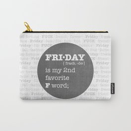 FRIDAY - my second favorite F word. Carry-All Pouch