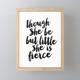 Though She Be But Little She Is Fierce black and white typography poster home decor bedroom wall art Framed Mini Art Print